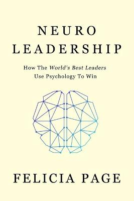 Neuroleadership: How the World's Best Leaders Use Psychology to Win (Paperback)