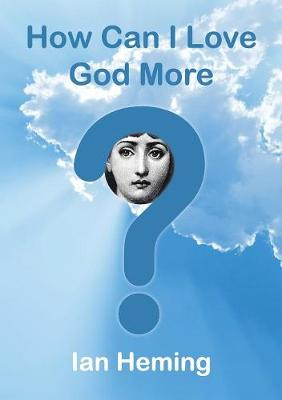 How Can I Love God More? (Paperback)