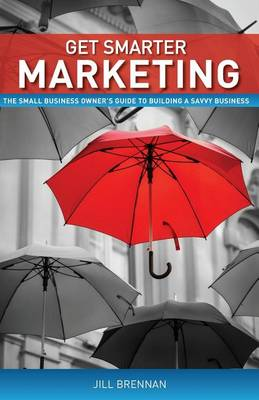 Get Smarter Marketing: The Small Business Owner's Guide to Building a Savvy Business (Paperback)