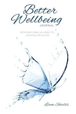 Better Wellbeing Journal: Define and Create Your Best Life... and Enjoy the Journey (Paperback)