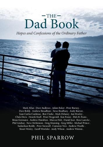The Dad Book: Hopes and Confessions of the Ordinary Father (Paperback)