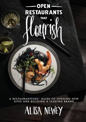 Open Restaurants That Flourish: A Restauranteurs' Guide to Opening New Sites and Building a Leading Brand (Paperback)