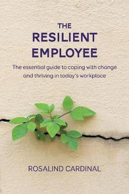 The Resilient Employee: The Essential Guide to Coping with Change and Thriving in Today's Workplace (Paperback)