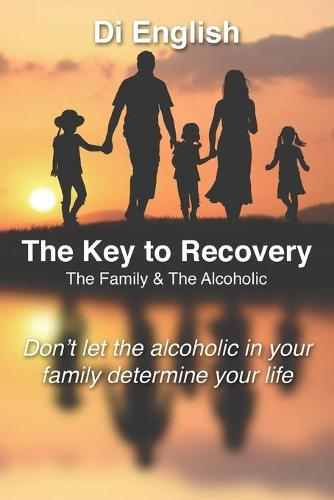The Key to Recovery: The Family and the Alcoholic (Paperback)