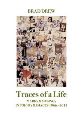 Traces of a Life: Marks & Musings in Poetry & Images 1966-2015 (Hardback)