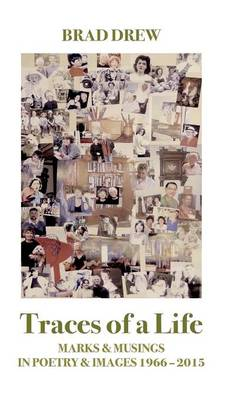 Traces of a Life: Marks & Musings in Poetry & Images 1966 - 2015 (Hardback)