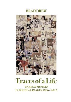 Traces of a Life: Marks & Musings in Poetry & Images 1966 - 2015 (Paperback)