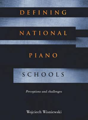 Defining National Piano Schools: Perceptions and Challenges (Hardback)