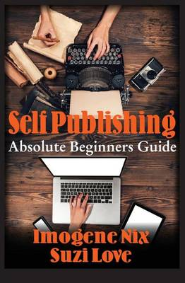 Self Publishing: Absolute Beginners Guide (Paperback)