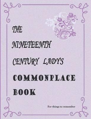 The Nineteenth Century Lady's Commonplace Book (Hardback)