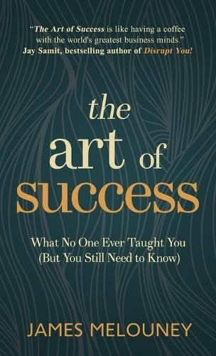 The Art of Success: What No One Ever Taught You (But You Still Need to Know) (Hardback)