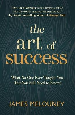 The Art of Success: What No One Ever Taught You (But You Still Need to Know) (Paperback)