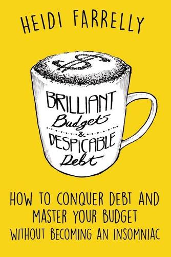 Brilliant Budgets and Despicable Debt: How to Conquer Debt and Master Your Budget - Without Becoming an Insomniac - $Mall Change - Big Reward$ 1 (Paperback)
