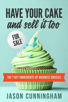 Have your cake and sell it too: The 7 Key Ingredients of Business Success (Paperback)