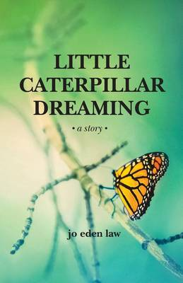 Little Caterpillar Dreaming - Monarch Chronicle 1 (Paperback)
