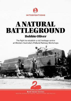 A Natural Battleground: The Fight to Establish a Rail Heritage Centre at Western Australia's Midland Railway Workshops - Red Swan 1 (Paperback)