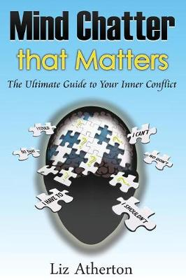 Mind Chatter That Matters: The Ultimate Guide to Your Inner Conflict (Paperback)