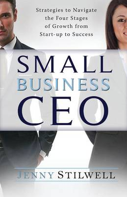 Small Business CEO: Strategies to Navigate the Four Stages of Growth from Start-Up to Success (Paperback)
