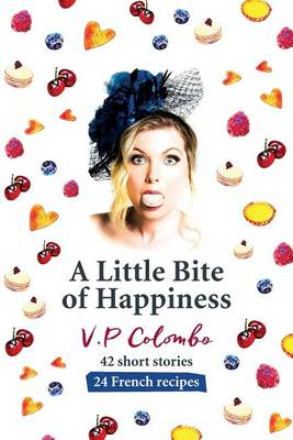 A Little Bite of Happiness: 42 Short Stories, 24 French Recipes (Paperback)
