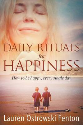 Daily Rituals for Happiness: How to Be Happy, Every Single Day - Rituals for Life 1 (Paperback)