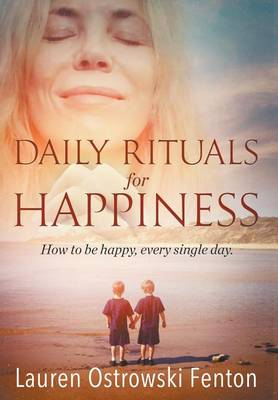 Daily Rituals for Happiness: How to Be Happy, Every Single Day - Daily Rituals for Life 1 (Hardback)