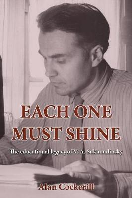 Each One Must Shine: The Educational Legacy of V.A. Sukhomlinsky (Paperback)