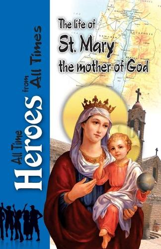 The Life of St Mary the Mother of God - All Time Heroes from All Times 6 (Paperback)