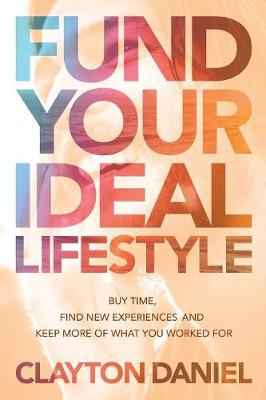 Fund Your Ideal Lifestyle: Buy Time, Find New Experiences, and Keep More of What You Worked for (Paperback)
