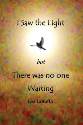 I Saw the Light But There Was No One Waiting (Paperback)