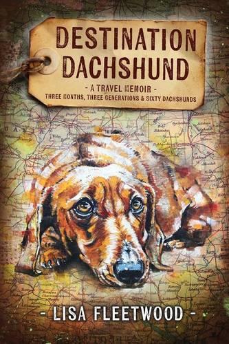 Destination Dachshund: A Travel Memoir: Three Months, Three Generations & Sixty Dachshunds (Paperback)
