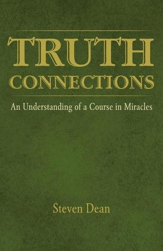 Truth Connections: An Understanding of a Course in Miracles (Paperback)