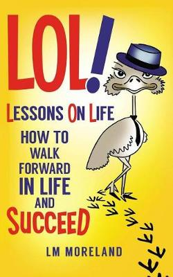 Lol! Lessons on Life: How to Walk Forward in Life and Succeed (Paperback)