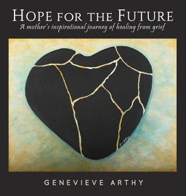 Hope for the Future: A Mother's Inspirational Journey of Healing from Grief (Hardback)