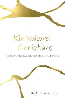 Kintsukuroi Christians: Turning Mental Brokenness Into Beauty (Paperback)