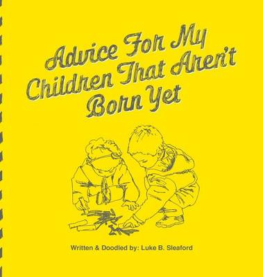Advice for My Children That Aren't Born Yet (Hardback)