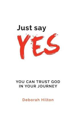 Just Say Yes: You Can Trust God in Your Journey (Paperback)