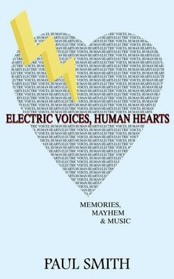 Electric Voices, Human Hearts: Memories, Mayhem and Music (Paperback)