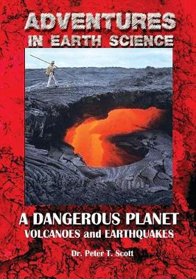A Dangerous Planet: Volcanoes and Earthquakes - Adventures in Earth Science 6 (Paperback)
