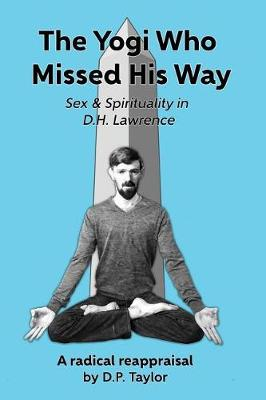 The Yogi Who Missed His Way: Sex and Spirituality in D.H. Lawrence (Paperback)