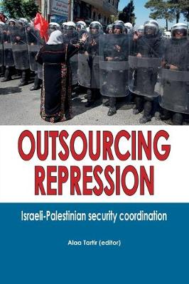 Outsourcing Repression: Israeli-Palestinian security coordination (Paperback)