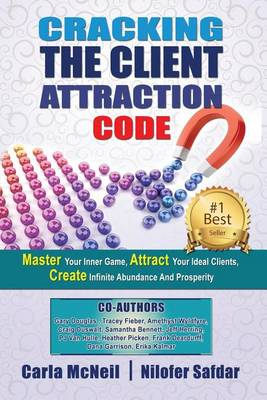 Cracking the Client Attraction Code: Master Your Inner Game, Attract Your Ideal Clients, Create Infinite Abundance and Prosperity (Paperback)