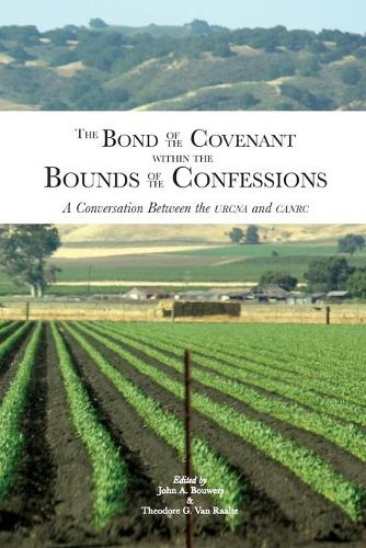 The Bond of the Covenant Within the Bounds of the Confessions: A Conversation Between the Urcna and Canrc (Paperback)