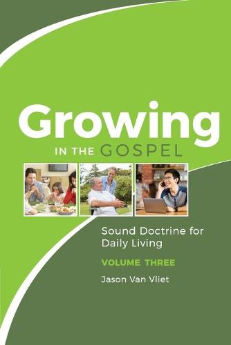 Growing in the Gospel: Sound Doctrine for Daily Living (Volume 3) (Paperback)