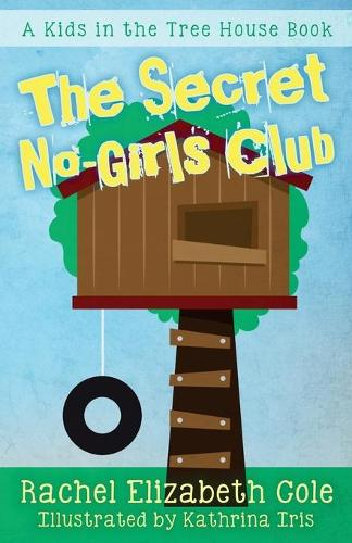 The Secret No-Girls Club - Kids in the Tree House 1 (Paperback)