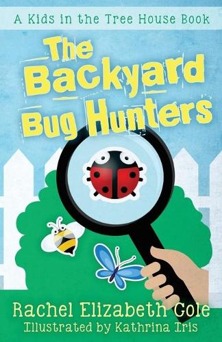 The Backyard Bug Hunters - Kids in the Tree House 2 (Paperback)