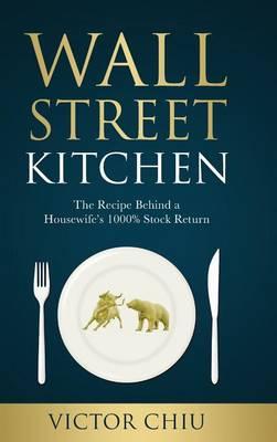 Wall Street Kitchen: The Recipe Behind a Housewife's 1000% Stock Return (Hardback)