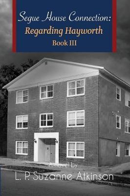 Segue House Connection: Regarding Hayworth Book III - Regarding Hayworth 3 (Paperback)