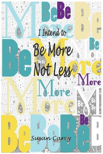 I Intend to Be More Not Less (Paperback)