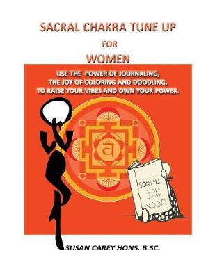 Sacral Chakra Tune Up for Women: Use the Power of Journaling, the Joy of Coloring and Doodling, to Raise Your Vibes and Own Your Power. (Paperback)