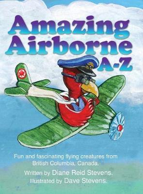 Amazing Airborne A-Z: Fun and Fascinating Flying Creatures from British Columbia, Canada. (Hardback)